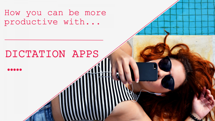 Be more productive with dictation apps!