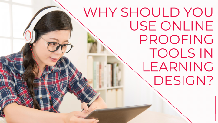 Why should you use online proofing tools in your learning design process?