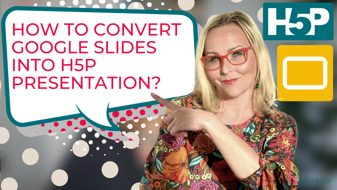 How to convert Google Slides into H5P presentation?  Step-by-step tutorial
