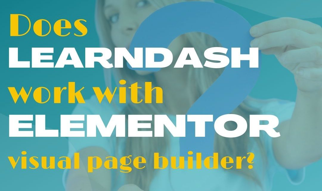 Does Elementor page builder work with LearnDash LMS?